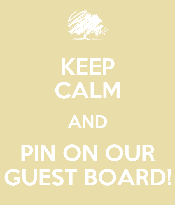 KEEP CALM AND PIN ON OUR GUEST BOARD!