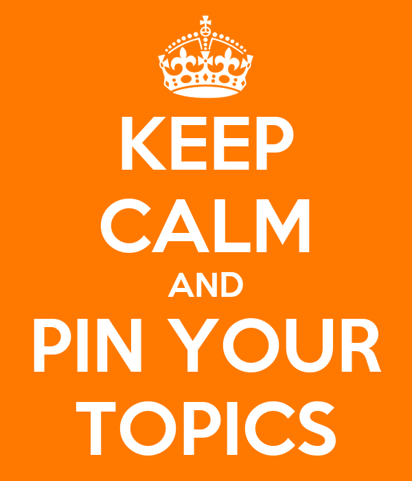 KEEP CALM AND PIN YOUR TOPICS