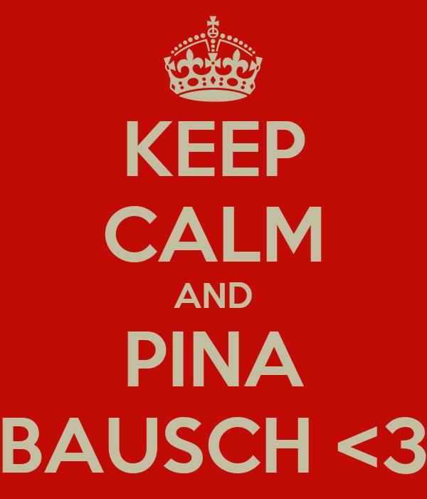 KEEP CALM AND PINA BAUSCH <3