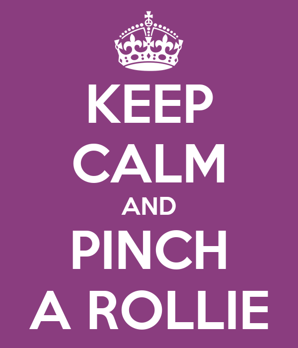 KEEP CALM AND PINCH A ROLLIE