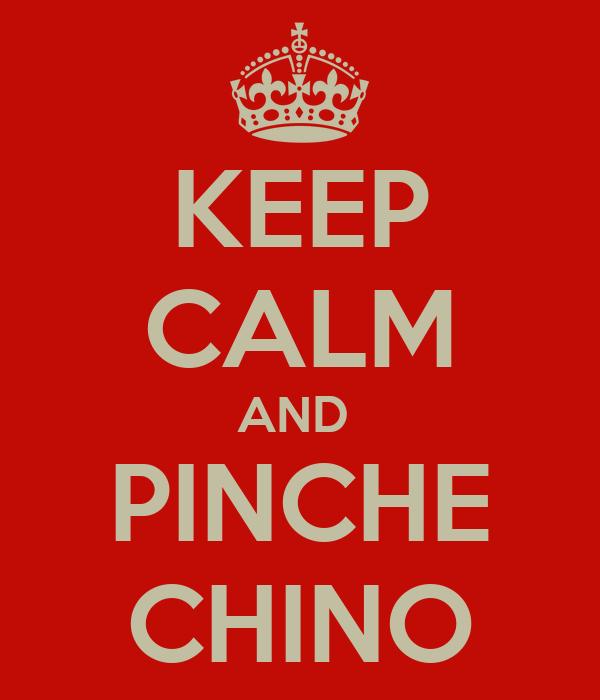 KEEP CALM AND  PINCHE CHINO