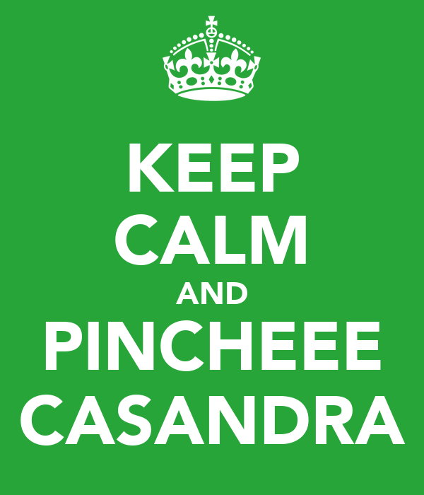 KEEP CALM AND PINCHEEE CASANDRA