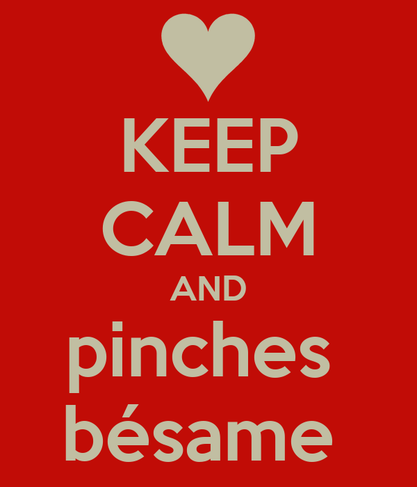 KEEP CALM AND pinches  bésame
