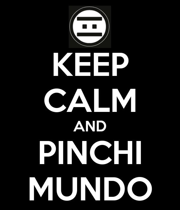 KEEP CALM AND PINCHI MUNDO