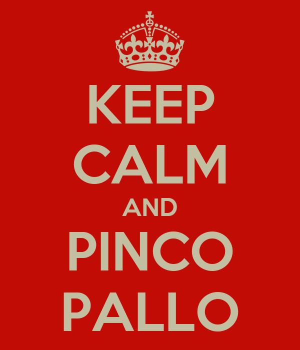 KEEP CALM AND PINCO PALLO