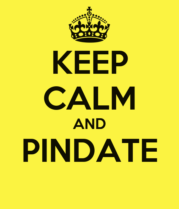 KEEP CALM AND PINDATE