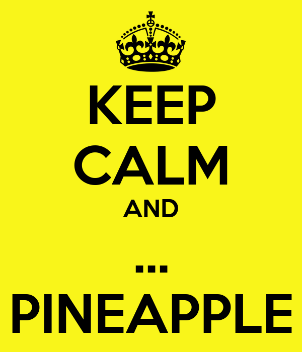 KEEP CALM AND ... PINEAPPLE
