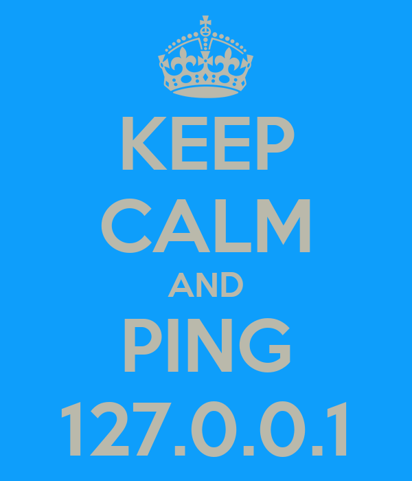 KEEP CALM AND PING 127.0.0.1