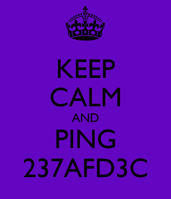 KEEP CALM AND PING 237AFD3C