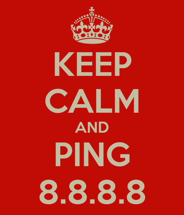 KEEP CALM AND PING 8.8.8.8