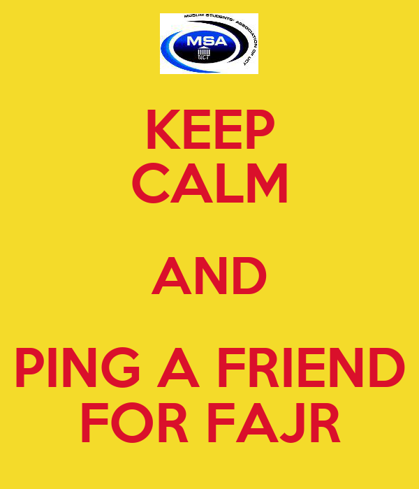 KEEP CALM AND PING A FRIEND FOR FAJR