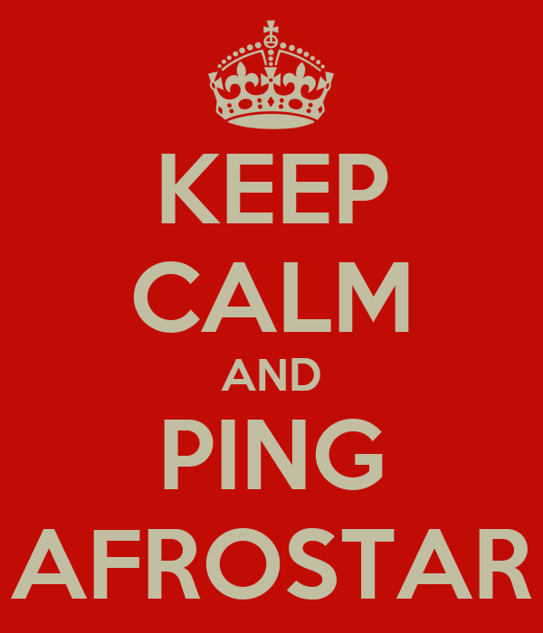 KEEP CALM AND PING AFROSTAR