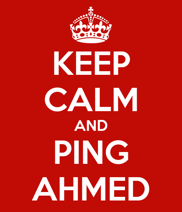 KEEP CALM AND PING AHMED