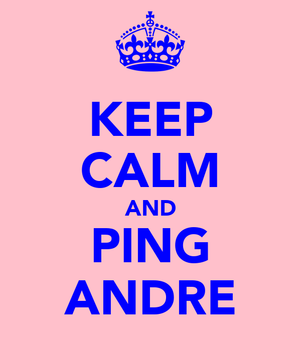 KEEP CALM AND PING ANDRE
