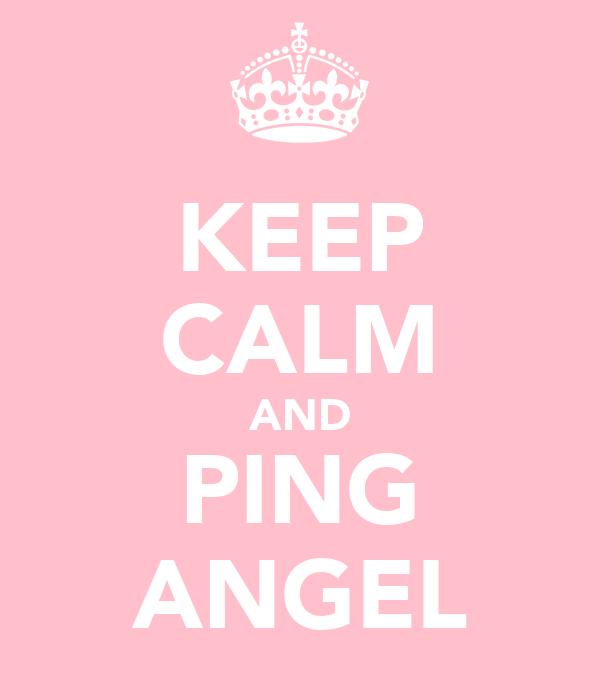 KEEP CALM AND PING ANGEL