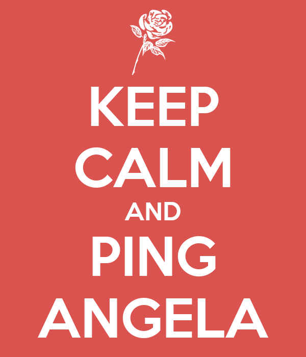 KEEP CALM AND PING ANGELA