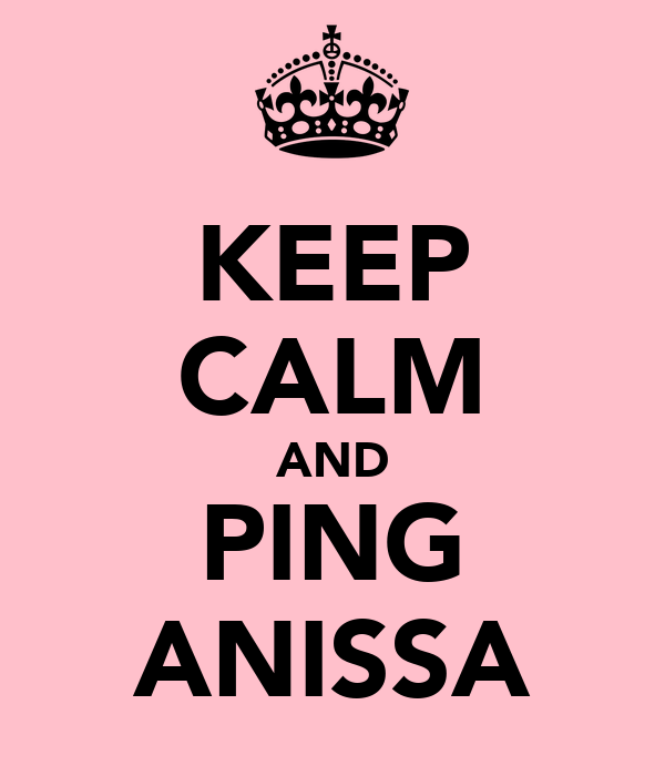 KEEP CALM AND PING ANISSA