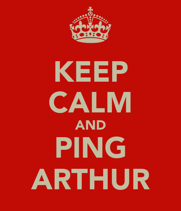 KEEP CALM AND PING ARTHUR