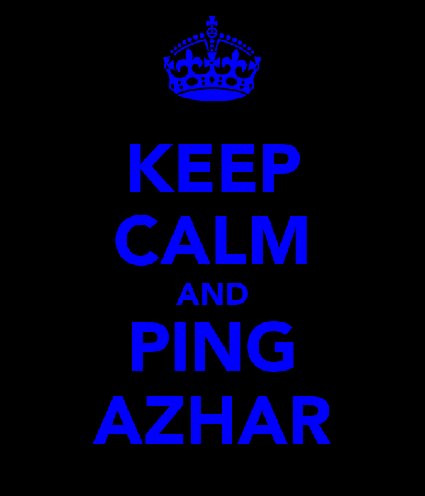 KEEP CALM AND PING AZHAR