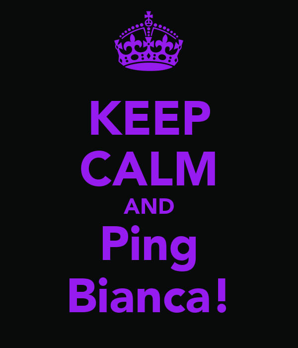 KEEP CALM AND Ping Bianca!