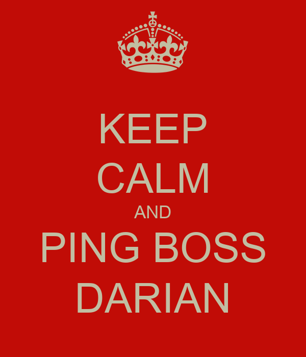 KEEP CALM AND PING BOSS DARIAN