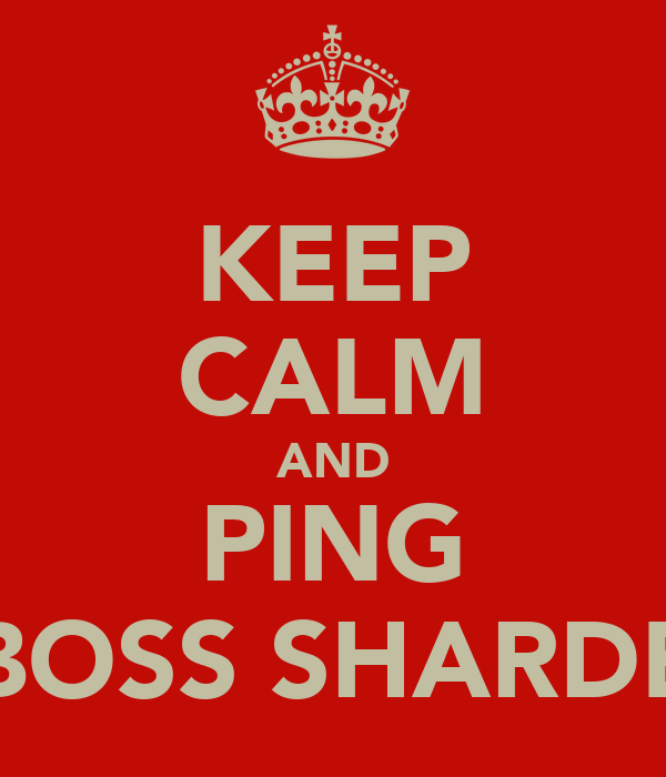 KEEP CALM AND PING BOSS SHARDE
