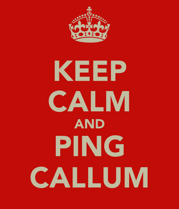 KEEP CALM AND PING CALLUM