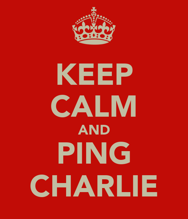 KEEP CALM AND PING CHARLIE