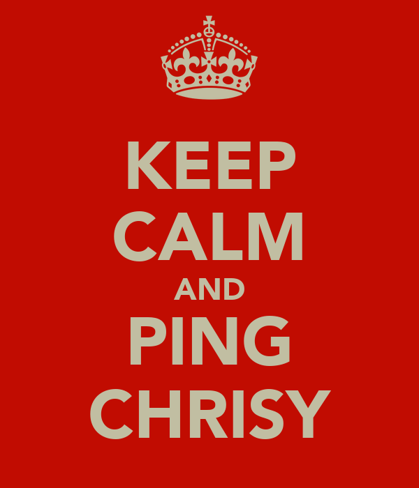KEEP CALM AND PING CHRISY