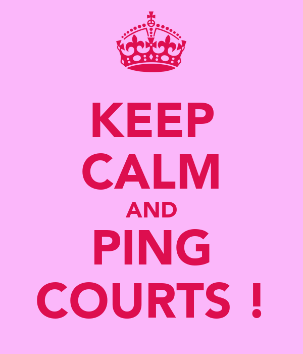 KEEP CALM AND PING COURTS !