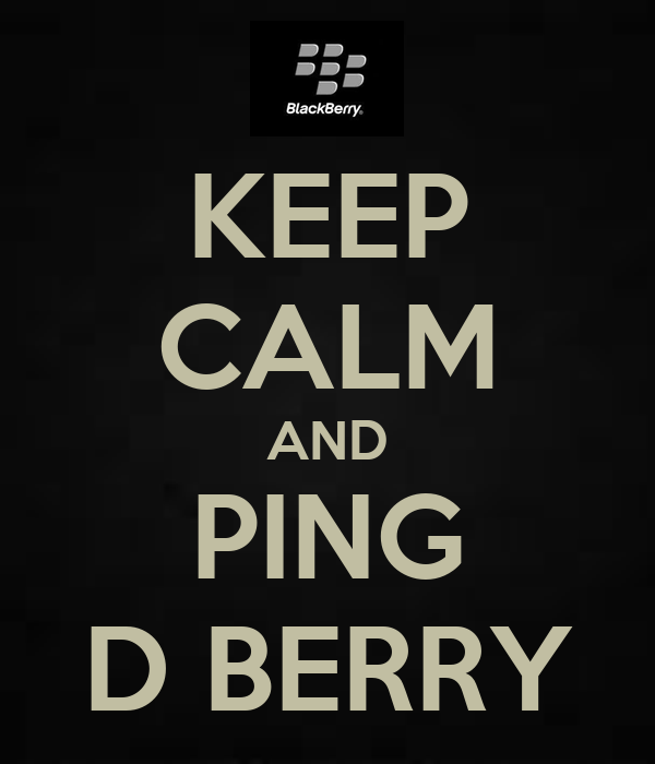 KEEP CALM AND PING D BERRY