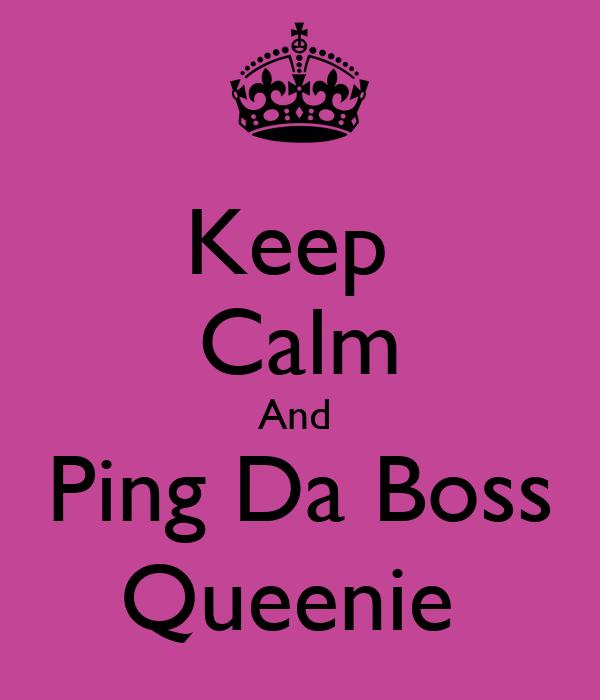 Keep  Calm And  Ping Da Boss Queenie