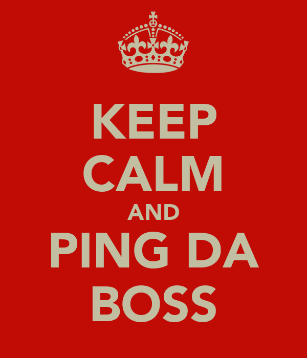 KEEP CALM AND PING DA BOSS