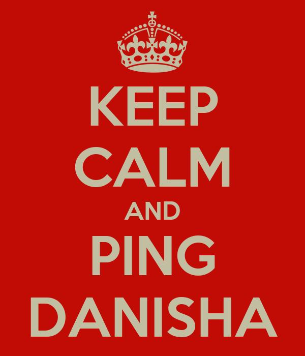 KEEP CALM AND PING DANISHA