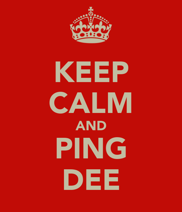 KEEP CALM AND PING DEE