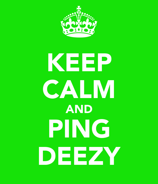 KEEP CALM AND PING DEEZY