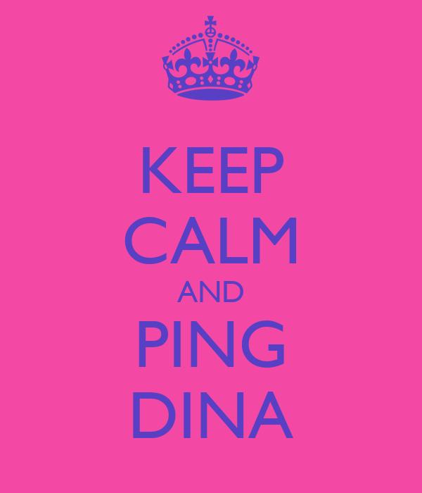 KEEP CALM AND PING DINA