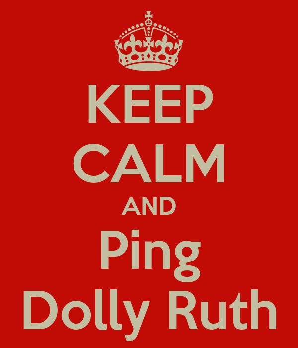 KEEP CALM AND Ping Dolly Ruth