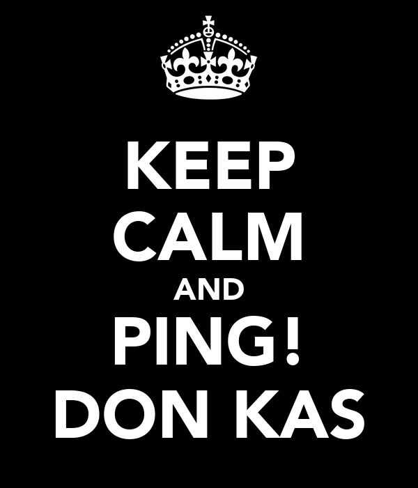 KEEP CALM AND PING! DON KAS