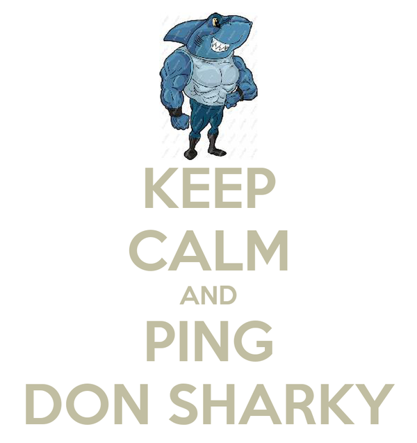 KEEP CALM AND PING DON SHARKY