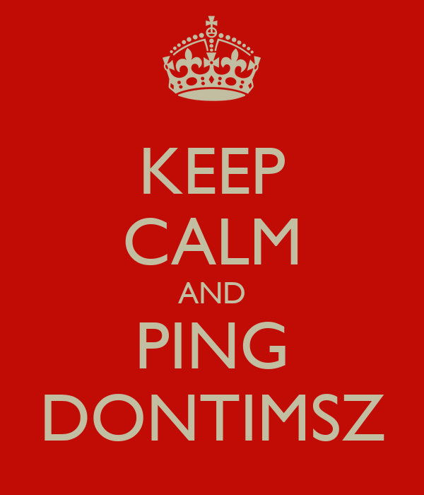 KEEP CALM AND PING DONTIMSZ