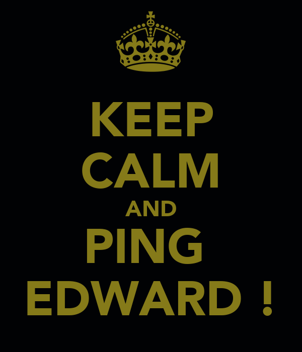 KEEP CALM AND PING  EDWARD !