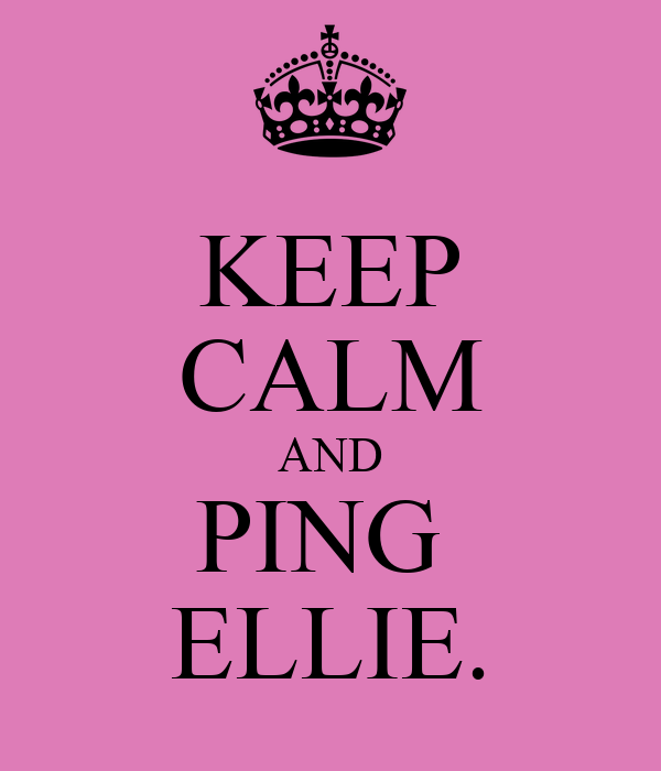 KEEP CALM AND PING  ELLIE.