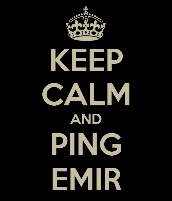 KEEP CALM AND PING EMIR