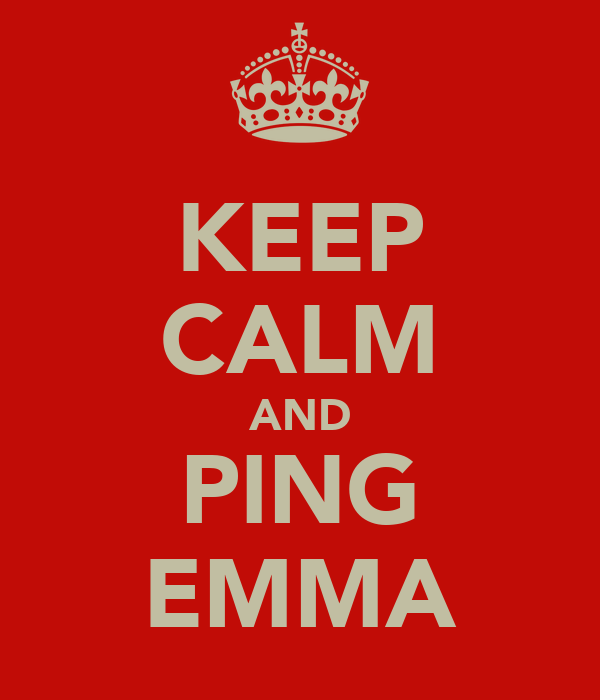 KEEP CALM AND PING EMMA