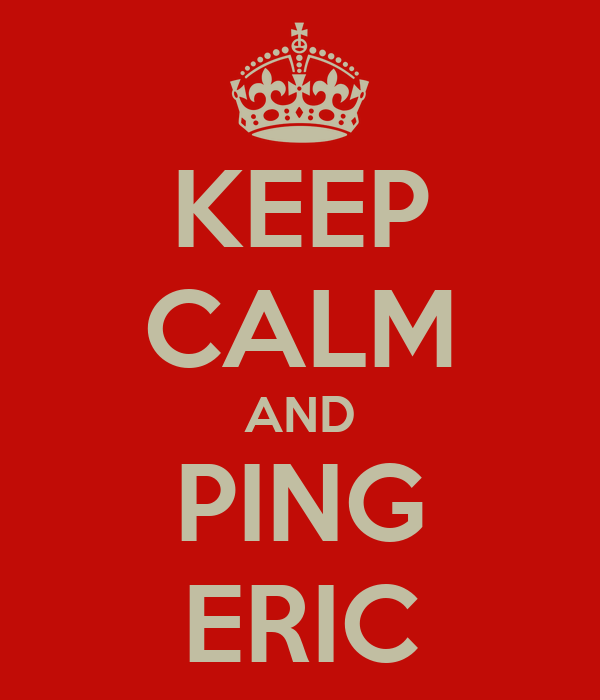 KEEP CALM AND PING ERIC