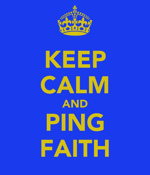 KEEP CALM AND PING FAITH