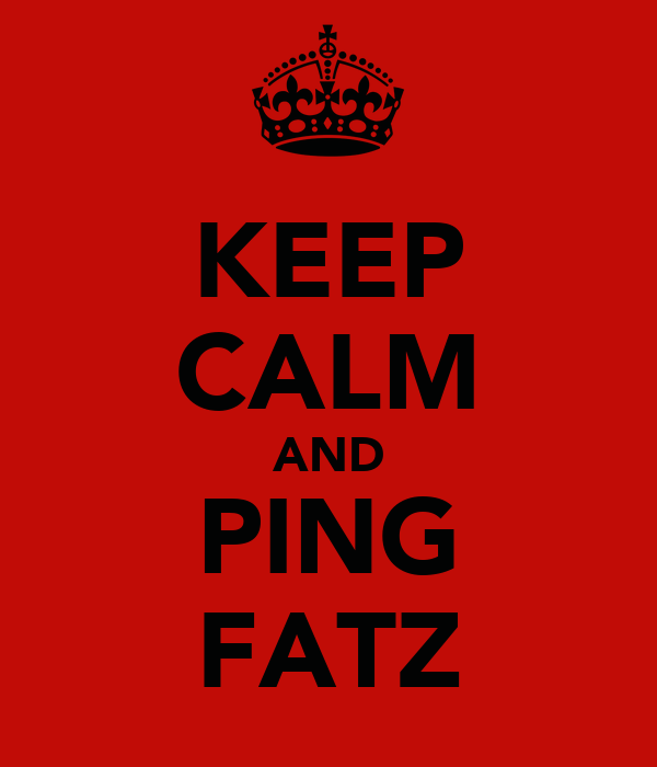 KEEP CALM AND PING FATZ