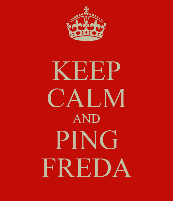 KEEP CALM AND PING FREDA