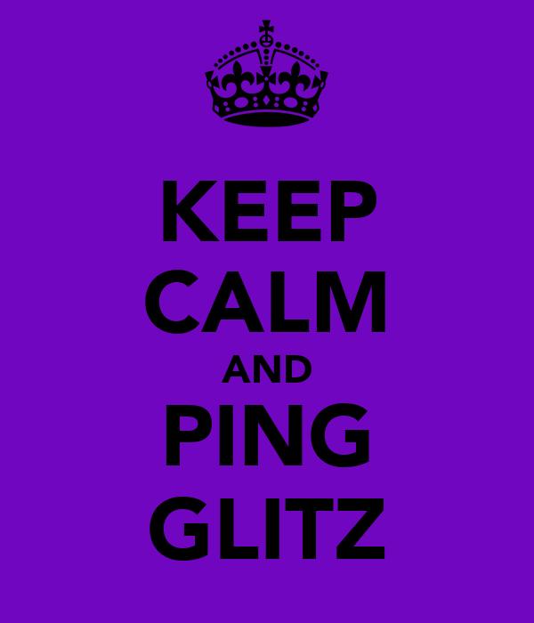 KEEP CALM AND PING GLITZ